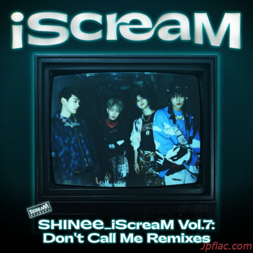 SHINee - iScreaM Vol.7 : Don't Call Me Remixes rar